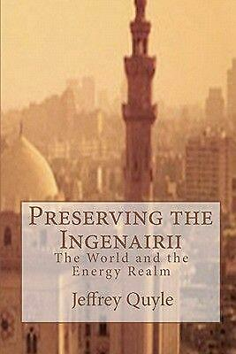 NEW Preserving the Ingenairii: The World and the Energy Realm by Jeffrey Quyle P