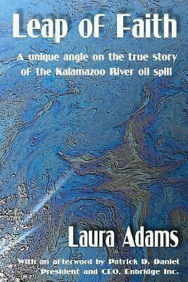 NEW Leap of Faith: A Unique Angle on the True Story of the Kalamazoo River Oil S