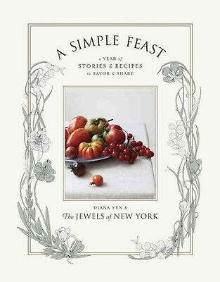 NEW A Simple Feast: A Year of Stories and Recipes to Savor and Share by Diana Ye