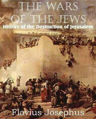 The Wars of the Jews or History of the Destruction of Jerusalem by Flavius Josep