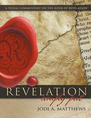 Revelation, Simply Put: A Visual Commentary on the Book of Revelation by Jodi A.