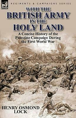 With the British Army in the Holy Land: A Concise History of the Palestine Campa