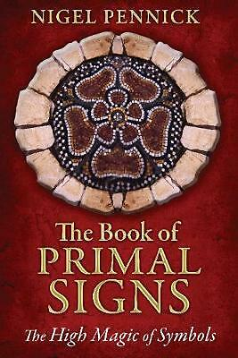 The Book of Primal Signs: The High Magic of Symbols by Nigel Pennick (English) P