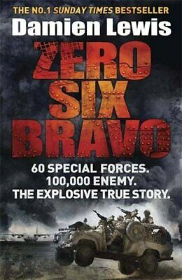 Zero Six Bravo: 60 Special Forces. 100,000 Enemy. The Explos... by Lewis, Damien
