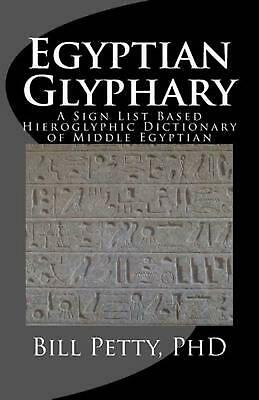 Egyptian Glyphary: Hieroglyphic Dictionary and Sign List by Bill Petty Phd (Engl