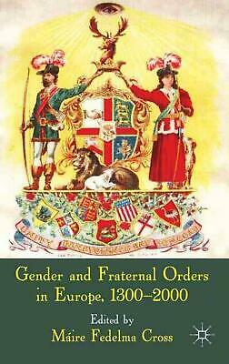Gender and Fraternal Orders in Europe, 1300-2000 by Maire Fedelma Cross (English
