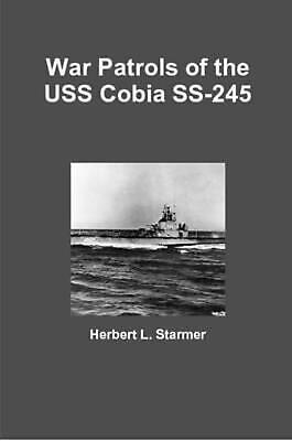 War Patrols of the USS Cobia SS-245 by Herbert L. Starmer (English) Paperback Bo