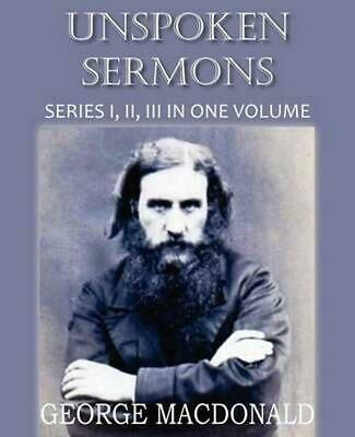 NEW Unspoken Sermons Series I, II, and II by George MacDonald Perfect Book (Engl