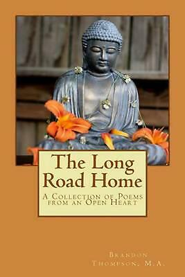 The Long Road Home: A Collection of Poems from an Open Heart by Brandon Thompson