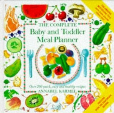 The Complete Baby and Toddler Meal Planner: Over ... by Karmel, Annabel Hardback