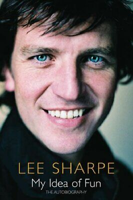 My Idea Of Fun: The Autobiography: The Autobiogaphy by Sharpe, Lee Hardback The