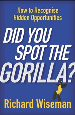Did You Spot The Gorilla?: How to Recognise the... by Wiseman, Richard Paperback