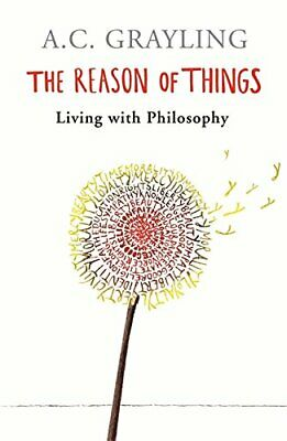 The Reason of Things: Living with Philosophy by A. C. Grayling Paperback Book