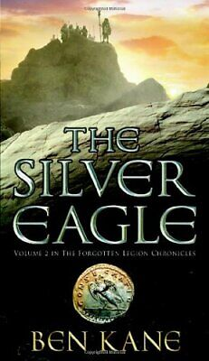The Silver Eagle (The Forgotten Legion Chronicles) by Kane, Ben Hardback Book