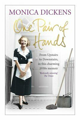One Pair of Hands: From Upstairs to Downstairs, in  by Monica Dickens 0091944686