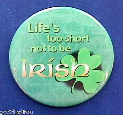 RUSS Irish PINBACK Caption Button LIFE TOO SHORT NOT TO BE Shamrock Vintage PIN