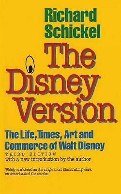 The Disney Version: The Life, Times, Art and Commerce of Walt Disney by Richard