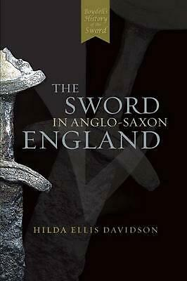 The Sword in Anglo-Saxon England: Its Archaeology and Literature by Hilda Ellis