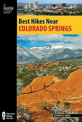 Best Hikes Near Colorado Springs by Stewart M. Green (English) Paperback Book Fr