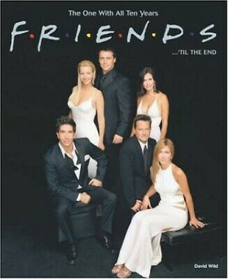 Friends...'Til the End: The One with All Ten Years by Wild, David Hardback Book