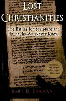 Lost Christianities: The Battles for Scripture and the  - Paperback NEW Ehrman,