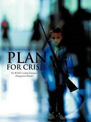 Plan for Crisis: The World's Leading Emergency Management Manual 9781466914032