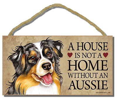 """# Australian Shepherd # """"A House is Not a Home Without a Aussie"""" Dog Sign"""