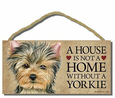 """# Yorkie (v2) # """"A House is Not a Home Without a Yorkie"""" Dog Sign Factory Fresh"""