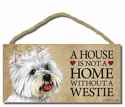 "# Westhighland Terrier # ""A House is Not a Home Without a Westie"" Dog Sign"