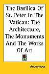 BASILICA OF ST. PETER IN THE VATICAN -  (PAPERBACK) NEW