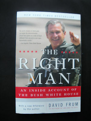 The Right Man : An Inside Account of the Bush White House by David Frum