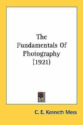 FUNDAMENTALS OF PHOTOGRAPHY [9780548677827] - C. E. KENNETH MEES (PAPERBACK) NEW