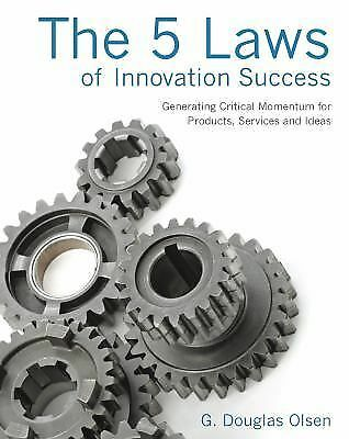The 5 Laws of Innovation Success: Generating Critical Momentum for Products, Ser