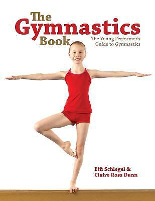 The Gymnastics Book: The Young Performer's Guide to Gymnastics by Schlegel, Elf
