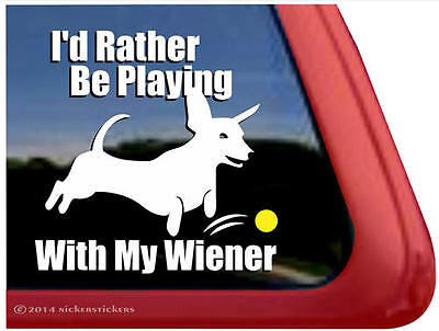 I'd Rather Be Playing With My Wiener  ~ Vinyl Dachshund Dog Window Decal Sticker