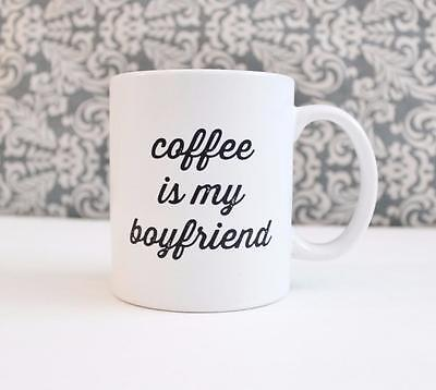 Coffee is my Boyfriend funny coffee lover gift Ceramic Mug cup Catch All