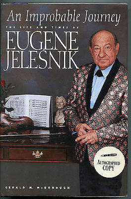 An Improbable Journey : The Life and Times of Eugene Jelesnik by Gerald M....