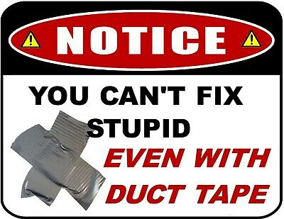 Notice - You Can't Fix Stupid Even With Duct Tape Laminated Funny Sign
