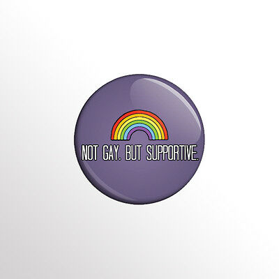 """Not Gay, But Supportive! - Pride Support LGBT 1"""" Pinback Button / Pin / Badge"""