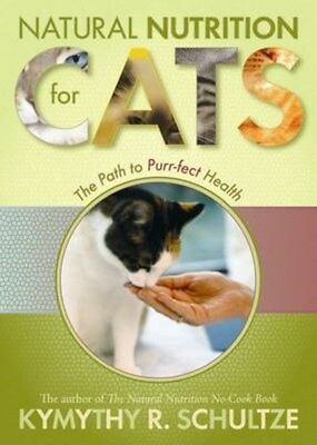 Natural Nutrition for Cats: The Path to Purr-fect Health 9781401910723, Schultze