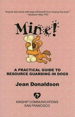 Mine!: A Practical Guide to Resource Guarding in Dogs 9780970562944, Donaldson