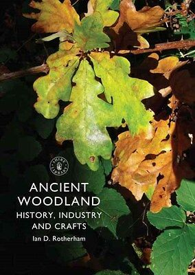 Ancient Woodland: History, Industry and Crafts 9780747811657 by Ian D. Rotherham