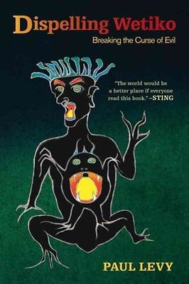 Dispelling Wetiko: Breaking the Curse of Evil 9781583945483 by Paul Levy, NEW