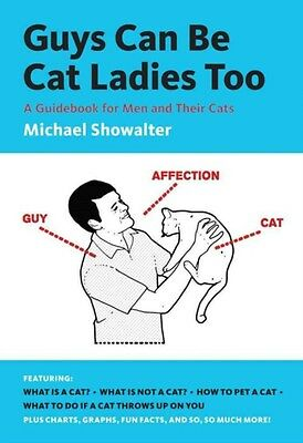 Guys Can be Cat Ladies Too: A Guidebook for Men and Their Cats 9781419706905