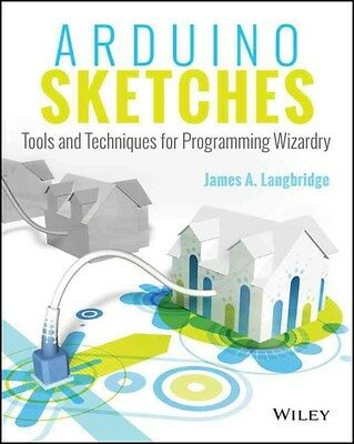 Arduino Sketches: Tools and Techniques for Programming Wizardry 9781118919606