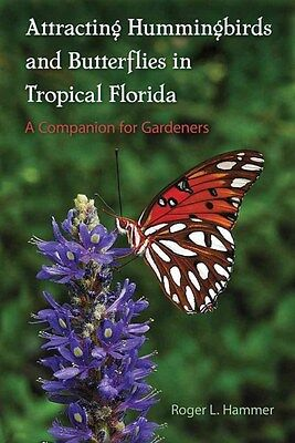 Attracting Hummingbirds and Butterflies in Tropical Florida 9780813060248, NEW