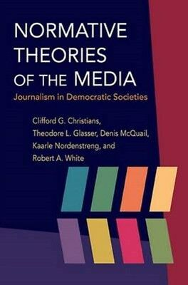 Normative Theories of the Media: Journalism in Democratic Societies by...