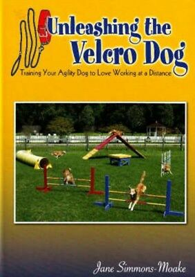Unleashing the Velcro Dog: Training Your Agility Dog to Love Working at a...