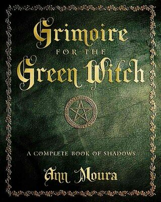 Grimoire for the Green Witch: A Complete Book of Shadows by Ann Moura...