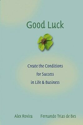 Good Luck: Creating the Conditions for Success in Life and Business by Alex...